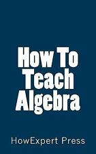 How to Teach Algebra by HowExpert HowExpert Press (2016, Paperback)
