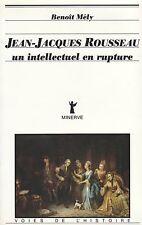 JEAN-JACQUES ROUSSEAU UNE INTELLECTUEL EN RUPTURE PAR BENOÎT MÉLY - MINERVE 1985