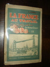 LA FRANCE AU TRAVAIL - II Le Nord Ouest - A. Lorbert 1929 - Normandie Bretagne