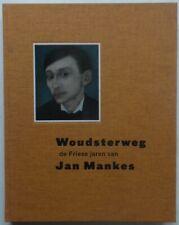 Jan Mankes - Woudsterweg - De Friese jaren - Thom Mercuur - Belvédère - 2007