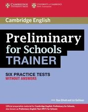Preliminary For Schools Trainer Six Practice Tests Without Answers: By Sue El...