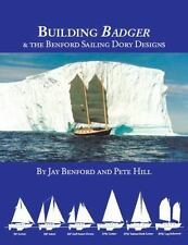 Building Badger: & the Benford Sailing Dory Designs, Hill, Pete, Benford, Jay, G