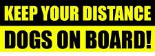 KEEP YOUR DISTANCE DOGS ON BOARD Warning Safety Pet Animal Sign Bumper Sticker