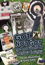Got, Not Got: The Lost World of Derby County,Gary Silke, Derek Hammond,Excellent