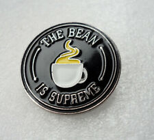 ZP01 Funny Humour Coffee THE BEAN IS SUPREME   Pin Badge Serious Stuff !!