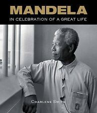 Mandela : In Celebration of a Great Life by Charlene Smith (2013, Hardcover)