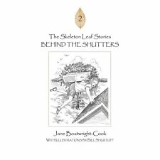 The Skeleton Leaf Stories : Behind the Shutters by Jane Boatwright-Cook...