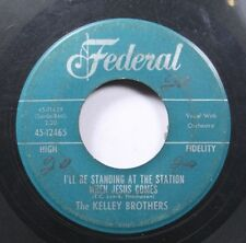 50'S & 60'S 45 The Kelley Brothers - I'Ll Be Standing At The Station When Jesus