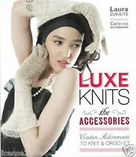 LUXE KNITS THE ACCESSORIES TO KNIT CROCHET BY LAURA ZUKAITE NEW FREE USA SHIP
