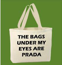 100% Cotton The Bags Under My Eyes Are Prada Printed Funny Tote Bag For Life
