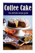 Coffee Cake :the Ultimate Recipe Guide : Over 30 Delicious and Best Selling...