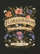 Floriography: An Illustrated Guide to the Victorian Language of Flowers by Roux