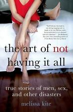The Art of Not Having it All: True Stories of Men, Sex, and Other Disasters, Kit
