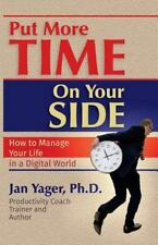 Put More Time on Your Side : How to Manage Your Life in a Digital World by...