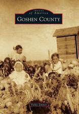 Goshen County [Images of America] [WY] [Arcadia Publishing]
