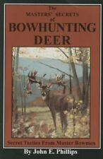 The Masters' Secrets of Bowhunting Deer: Secret Tactics from Master Bowmen Book
