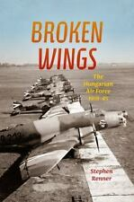 Broken Wings: The Hungarian Air Force, 1918-45 (Hardback or Cased Book)