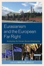 Eurasianism and the European Far Right : Reshaping the Europe-Russia...