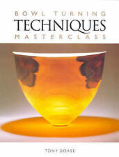 Bowl Turning Techniques Masterclass by Tony Boase (Paperback, 1999)