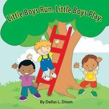 Little Boys Run. Little Boys Play by Dallas L. Dixon (2013, Paperback)