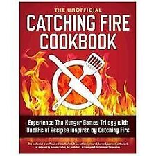 Catching Fire Cookbook : Experience the Hunger Games Trilogy with Unofficial...