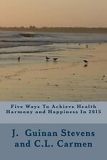 Five Ways to Achieve Health Harmony and Happiness In 2015 : Activate the Law...
