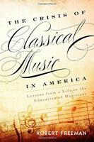 The Crisis of Classical Music in America: Lessons from a Life in the Education o