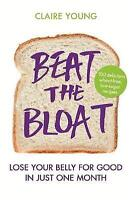 Beat the Bloat 'Lose Your Belly for Good in Just One Month Young, Claire