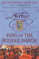 Crossley-Holland, Kevin, King of the Middle March: Book 3 (Arthur), Very Good Bo