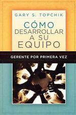 Gerente por primera vez: Cómo desarrollar a su equipo (Spanish Edition)