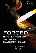 FORGED: Making a Knife with Traditional Blacksmith Skills by Paul White