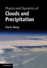 Physics and Dynamics of Clouds and Precipitation by Pao K. Wang (2013, Hardcover