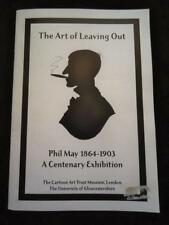 The Art of Leaving Out Phil May 1864-1903 A Centenary Exhibition cartoonist