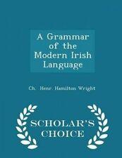 A Grammar Modern Irish Language - Scholar's Choice Edition by Henr Hamilton Wrig