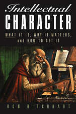 Intellectual Character: What It Is, Why It Matters, and How to Get It by Ritchh