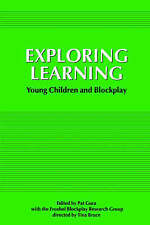 Exploring Learning: Young Children and Blockplay by Froebel Blockplay Research G