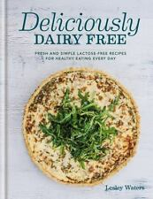 Deliciously Dairy Free: Fresh & simple lactose-free recipes for healthy eating e