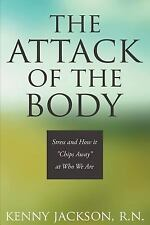 The Attack of the Body : Stress and How It Chips Away at Who We Are by Kenny...
