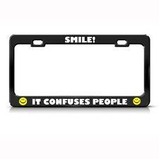 SMILE IT CONFUSES PEOPLE HUMOR FUNNY Metal License Plate Frame Tag Holder