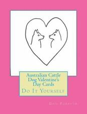 Australian Cattle Dog Valentine's Day Cards : Do It Yourself by Gail Forsyth.