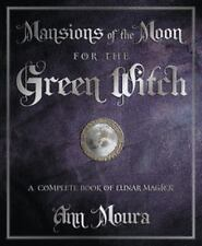 Mansions of the Moon for the Green Witch: A Complete Book of Lunar Magic: By ...