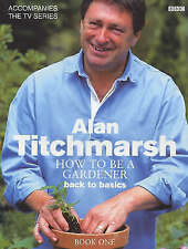 How to be a Gardener: Book One: Secrets of Success: Book One by Alan Titchmarsh…