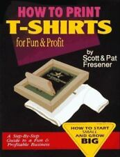How to Print Shirts for Fun and Profit by Pat and Scott Fresener screen printing
