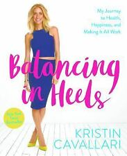 Balancing in Heels : My Journey to Health, Happiness, and Making It All Work...