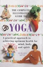 The Complete Illustrated Guide to Yoga : A Practical Approach to Achieving Opti…