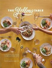 The Yellow Table: A Celebration of Everyday Gatherings: 110 Simple & Seasonal Re
