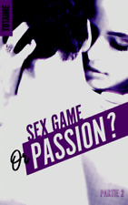SEX GAME OR PASSION ?*****NEUF 22/11/2017*****PARTIE 2*****TOTAIME