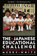 The Japanese Educational Challenge: A Commitment to Children by Merry White