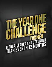 The Year One Challenge for Men: Bigger, Leaner, and Stronger Than Ever in 12 Mon