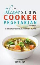 Skinny Slow Cooker Vegetarian Recipe Book : Meat Free Recipes under 200,300 a...